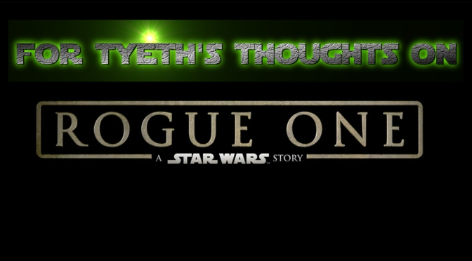 Rogue One – For Tyeth's Thoughts