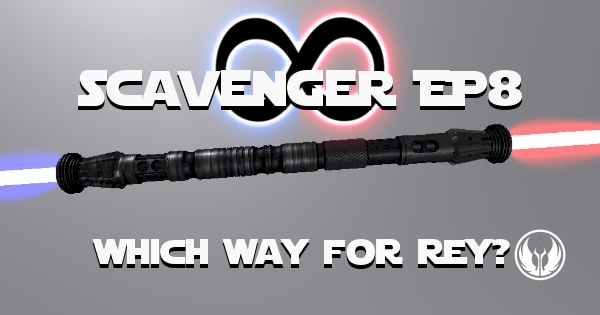 Scavenger EP8 – Which Way for Rey?