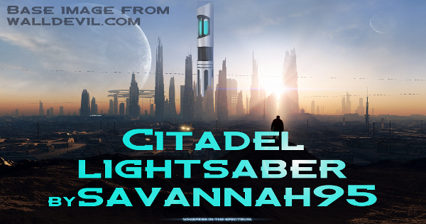 Citadel Lightsaber – A Savannah95 Design