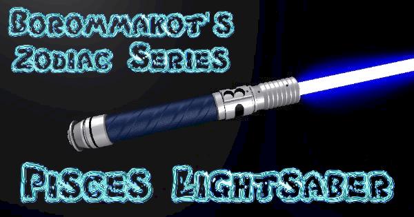 Pisces Lightsaber – Borommakot's Zodiac Series