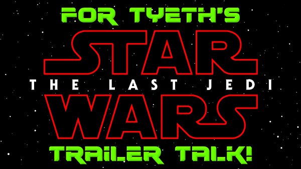 For Tyeth's The Last Jedi Trailer Talk