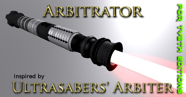 Arbitrator – A tribute to Ultrasabers' Arbiter
