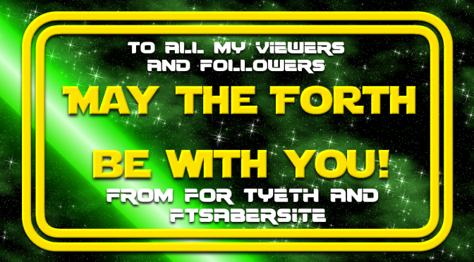 Happy May The Fourth Be With You! From For Tyeth.