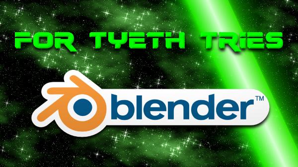 For Tyeth Tries…Blender 3D!