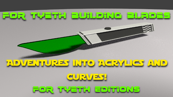 Building Blades – Adventures into Acrylics and Curves