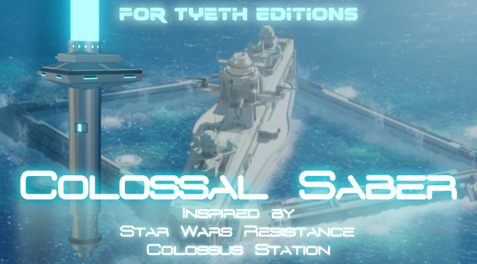 """""""Colossal Saber"""" – Inspired by SW: Resistance – The Colossus"""